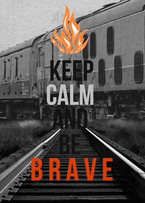 Keep calm and be brave Picture Quote #1