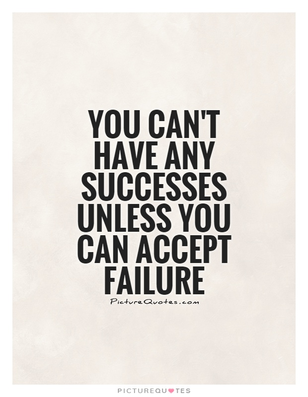 You can't have any successes unless you can accept failure Picture Quote #1