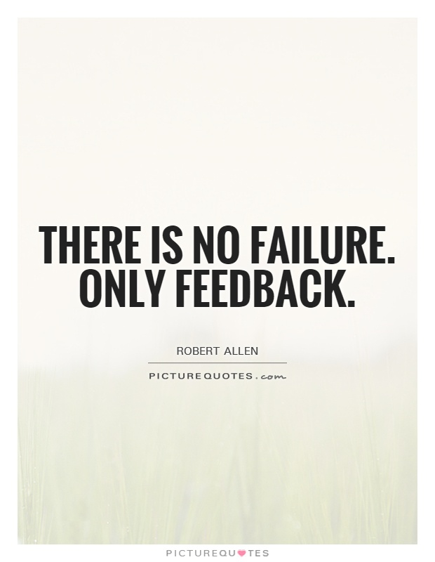 There is no failure. Only feedback Picture Quote #1
