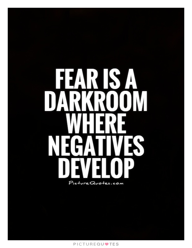 Fear is a darkroom where negatives develop Picture Quote #1