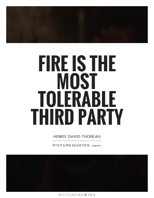 Fire is the most tolerable third party Picture Quote #1