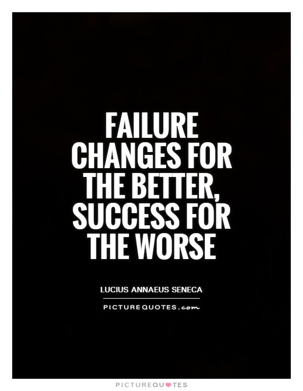 Failure changes for the better, success for the worse Picture Quote #1