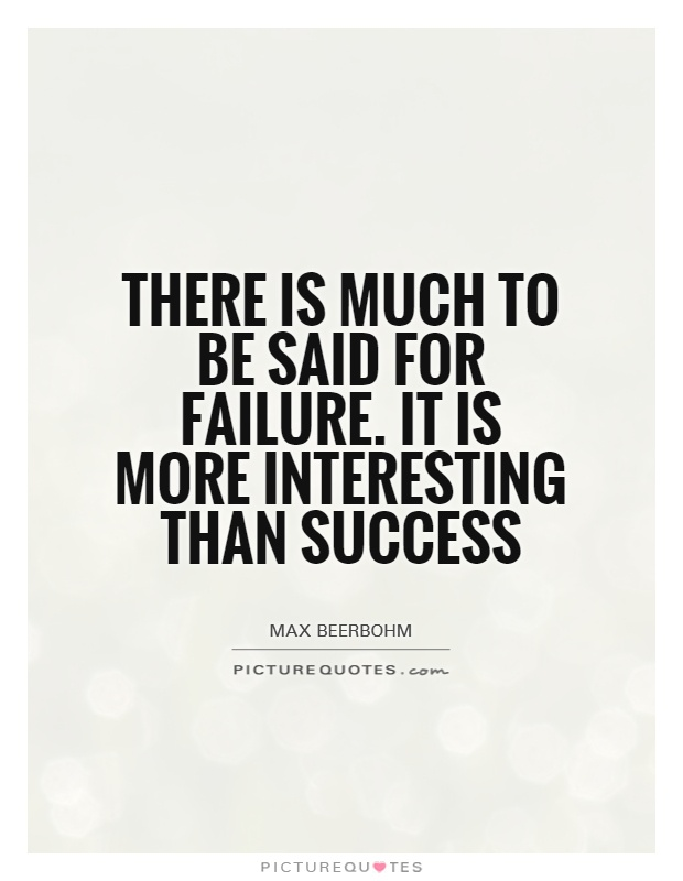 There is much to be said for failure. It is more interesting than success Picture Quote #1