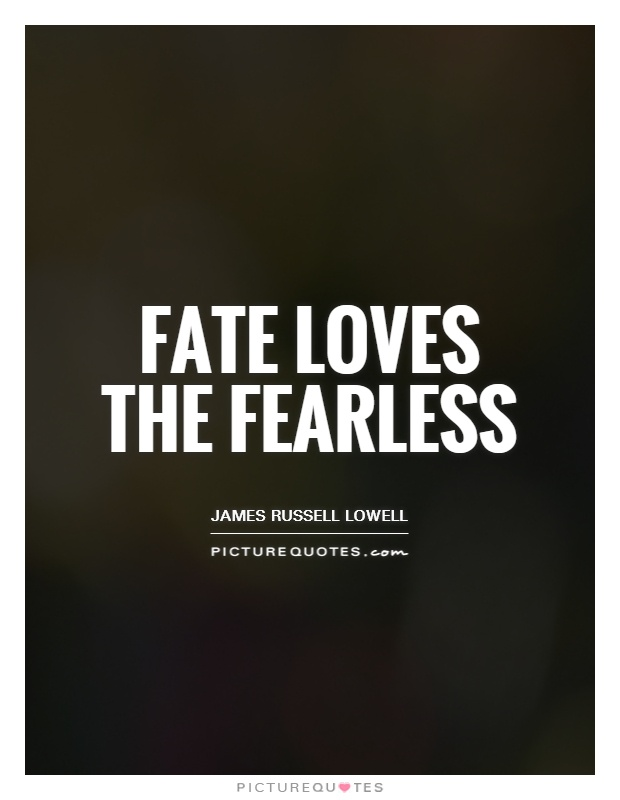 Fate loves the fearless Picture Quote #1