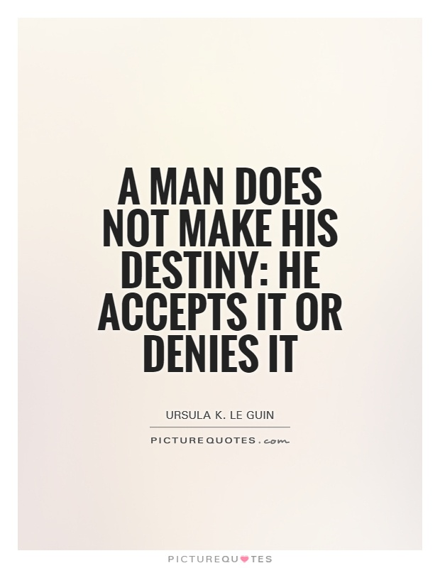 A man does not make his destiny: he accepts it or denies it Picture Quote #1