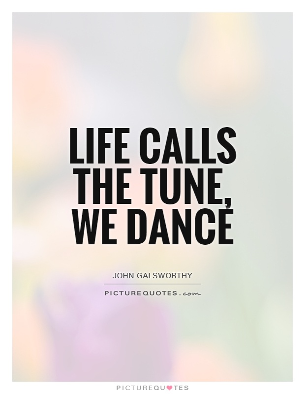 Life calls the tune, we dance Picture Quote #1