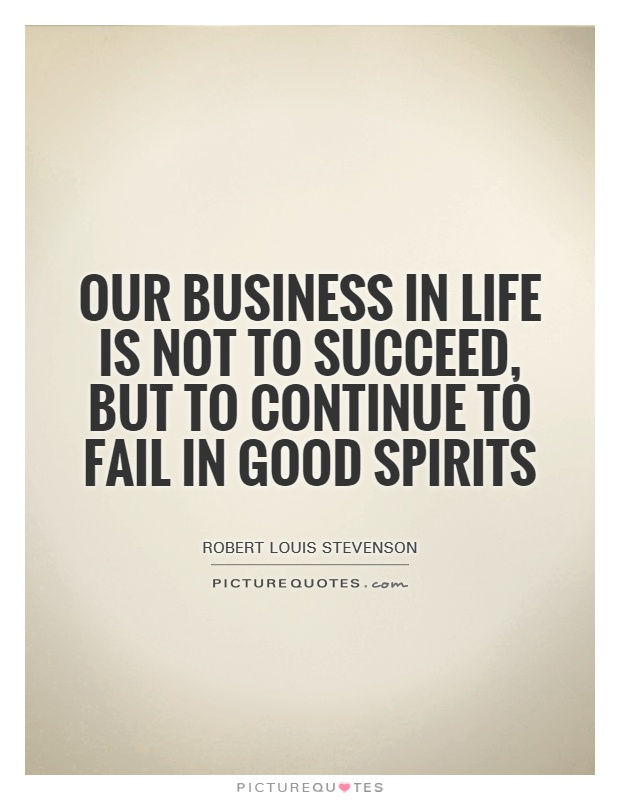 Our business in life is not to succeed, but to continue to fail in good spirits Picture Quote #1