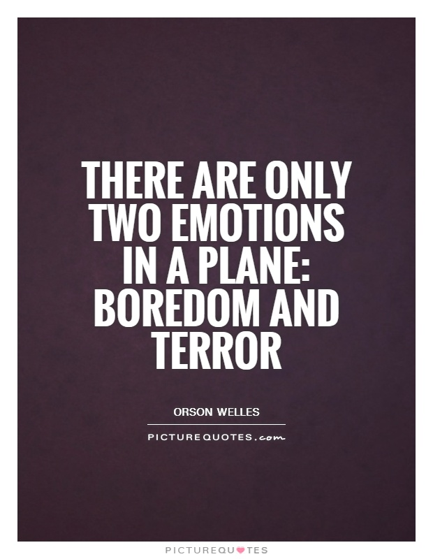 There are only two emotions in a plane: boredom and terror Picture Quote #1