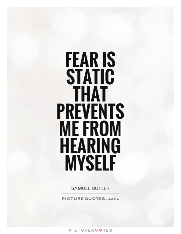 Fear is static that prevents me from hearing myself Picture Quote #1