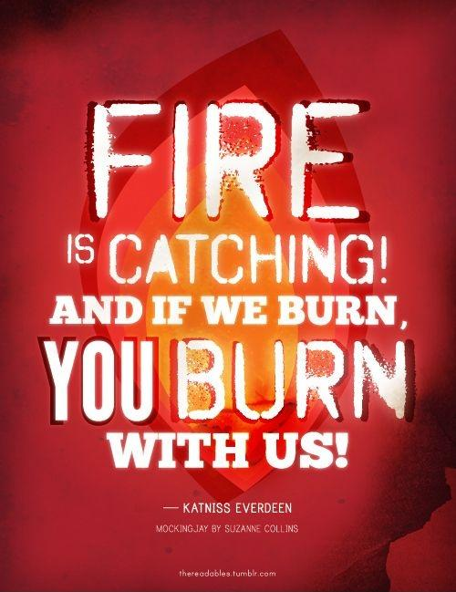 Fire is catching! And if we burn, you burn with us! Picture Quote #1