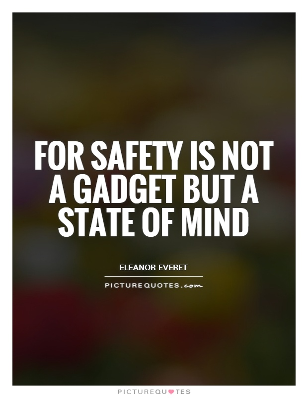 For safety is not a gadget but a state of mind Picture Quote #1