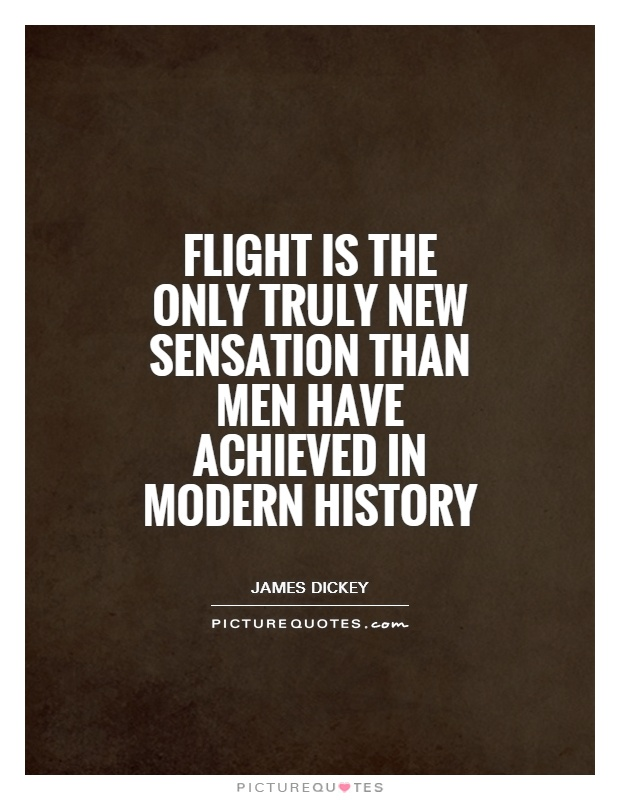 Flight is the only truly new sensation than men have achieved in modern history Picture Quote #1