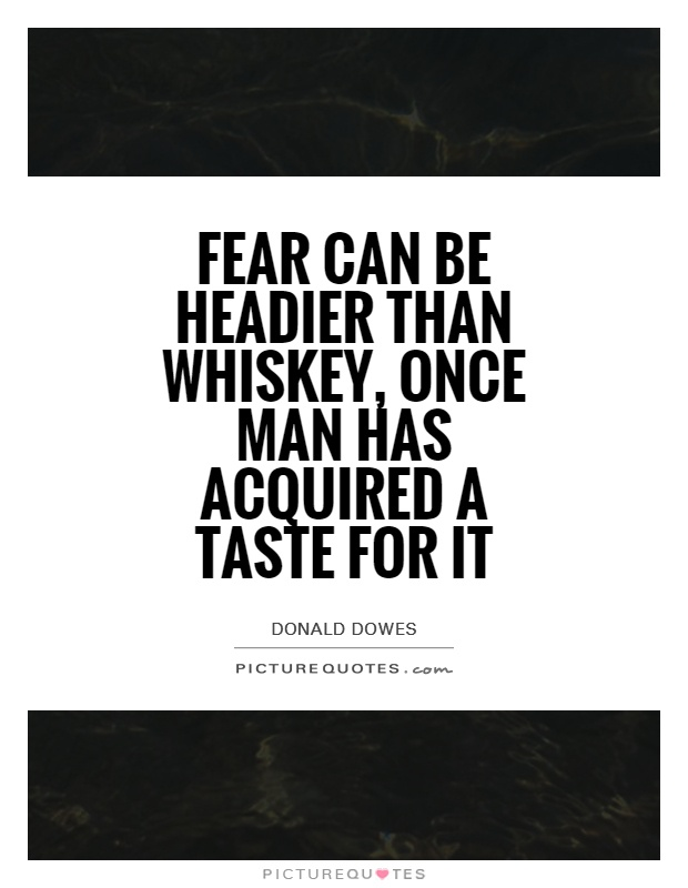 Fear can be headier than whiskey, once man has acquired a taste for it Picture Quote #1