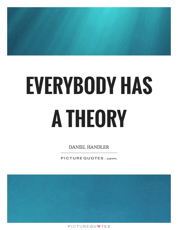 Everybody has a theory Picture Quote #1