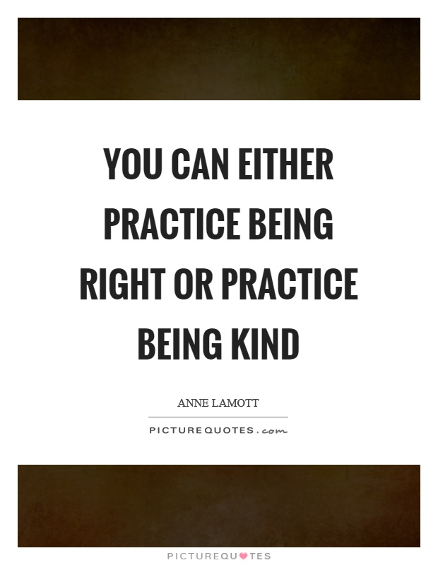 You can either practice being right or practice being kind Picture Quote #1