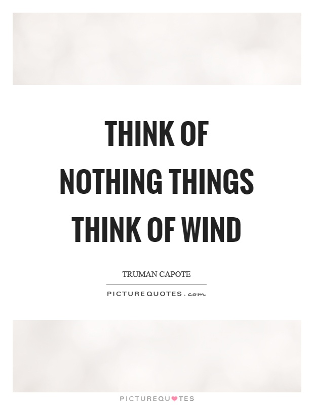 Think of nothing things think of wind Picture Quote #1