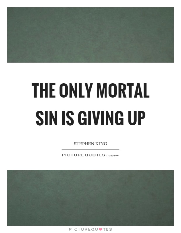 The only mortal sin is giving up Picture Quote #1