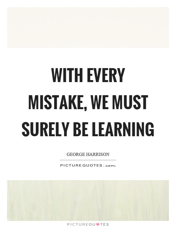 With every mistake, we must surely be learning Picture Quote #1