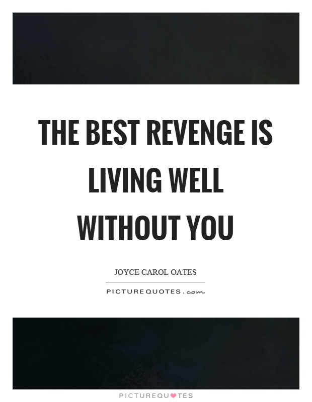 The best revenge is living well without you Picture Quote #1
