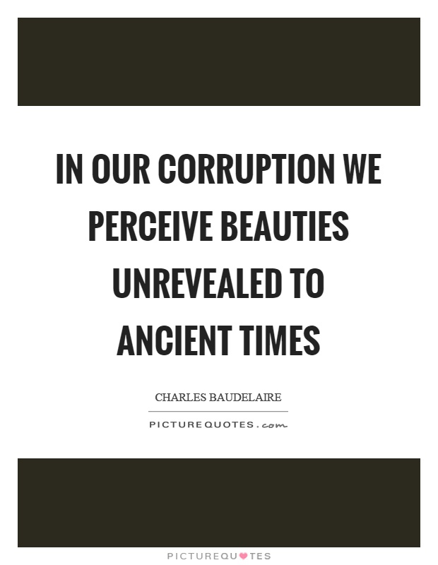 In our corruption we perceive beauties unrevealed to ancient times Picture Quote #1