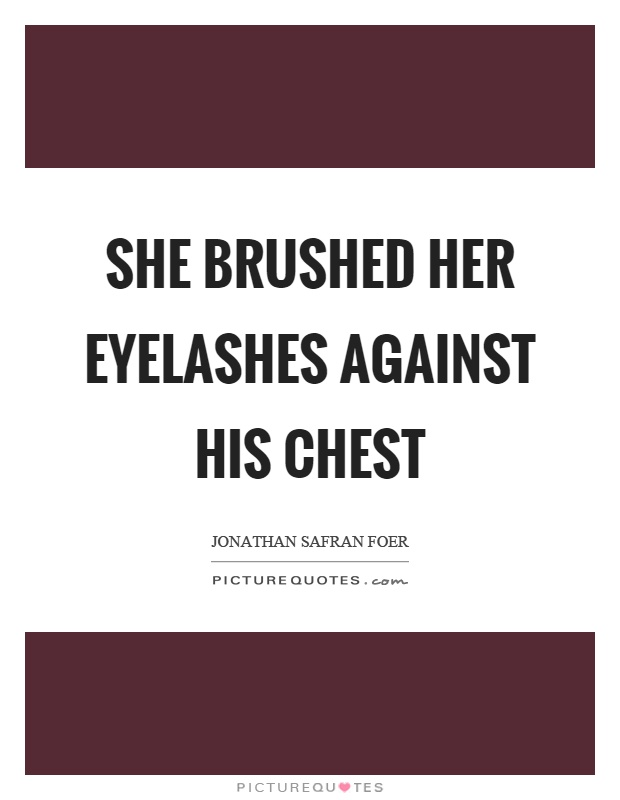 She brushed her eyelashes against his chest Picture Quote #1