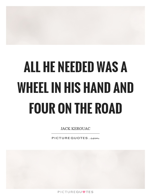 All he needed was a wheel in his hand and four on the road Picture Quote #1