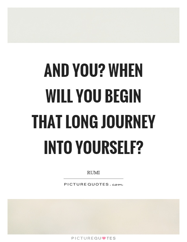 And you? When will you begin that long journey into yourself? Picture Quote #1