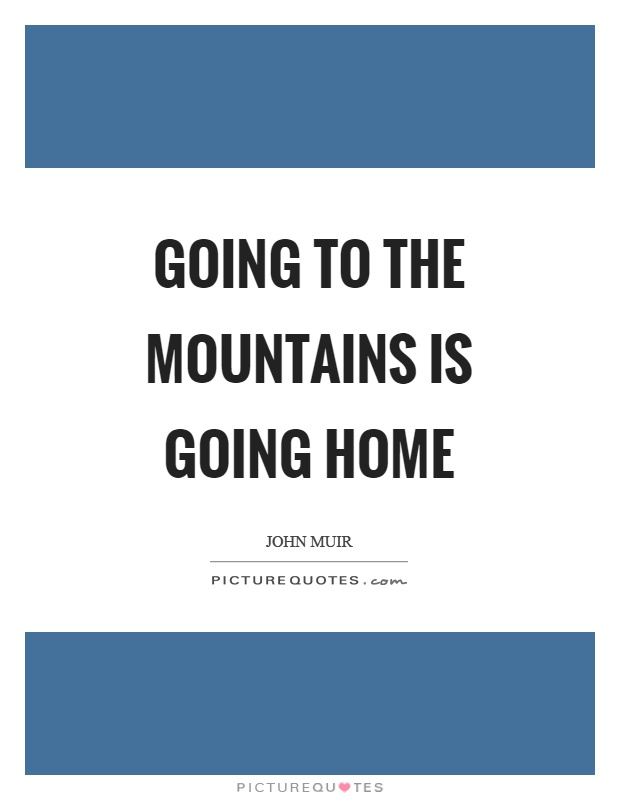 Going to the mountains is going home Picture Quote #1