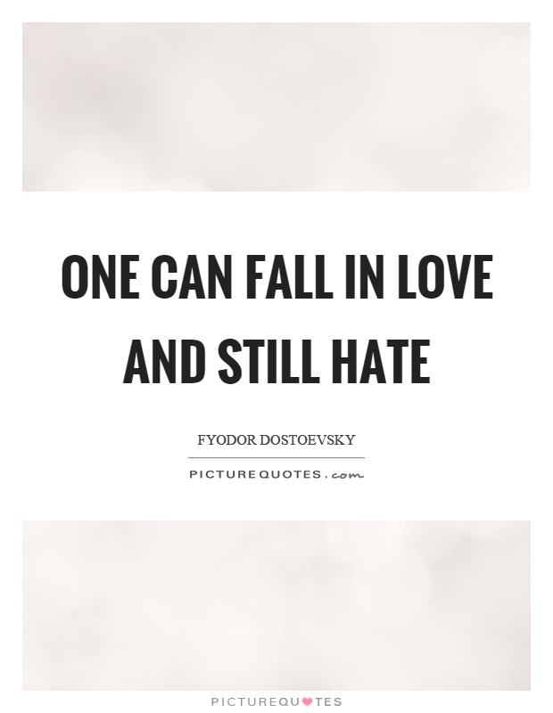 One can fall in love and still hate Picture Quote #1