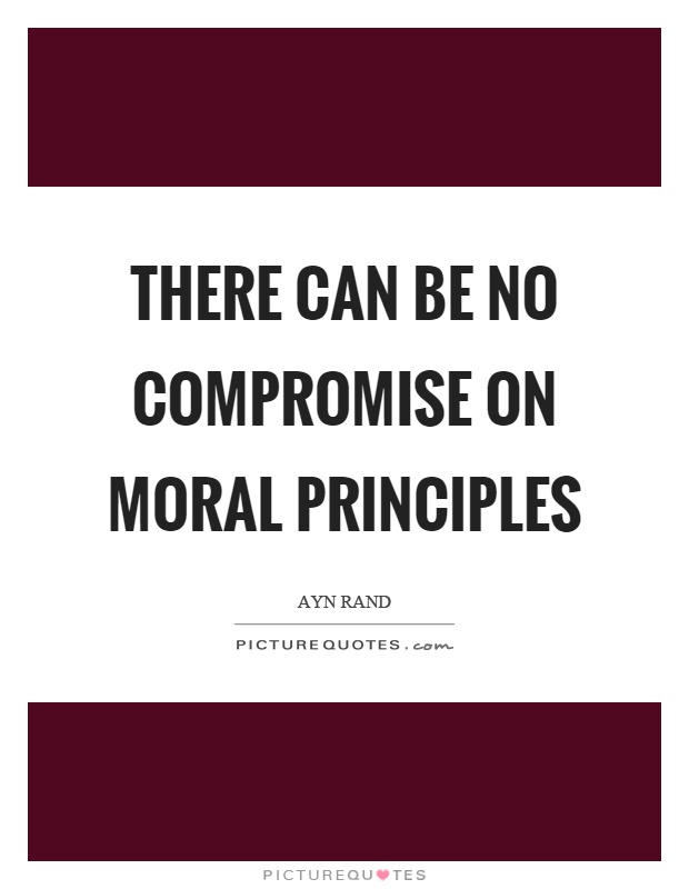 There can be no compromise on moral principles Picture Quote #1
