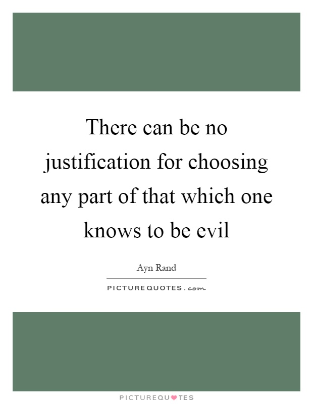 There can be no justification for choosing any part of that which one knows to be evil Picture Quote #1