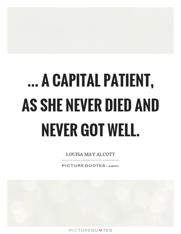 ... a capital patient, as she never died and never got well Picture Quote #1
