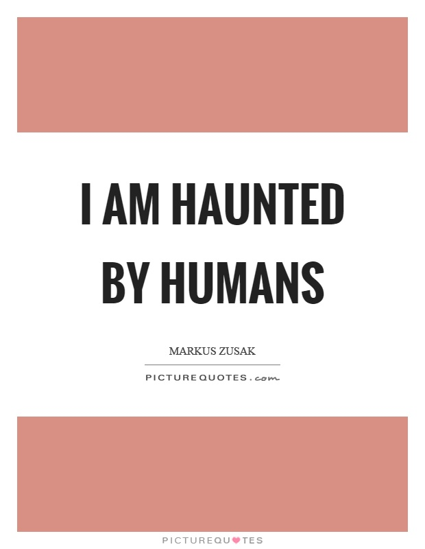 I am haunted by humans Picture Quote #1