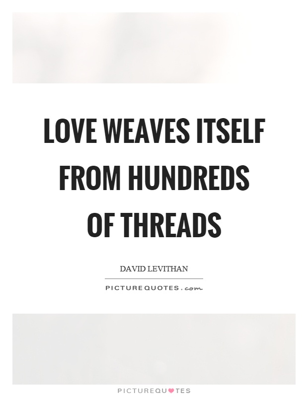 Love weaves itself from hundreds of threads Picture Quote #1