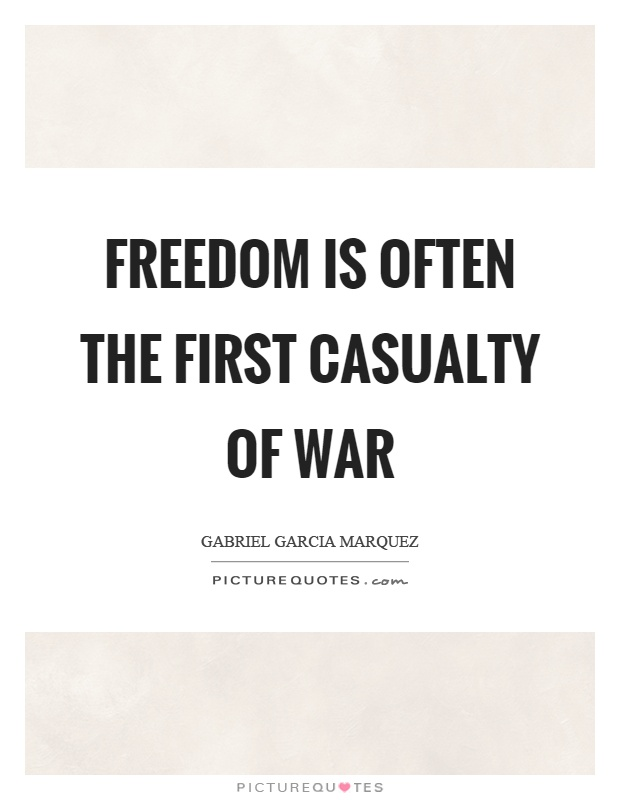 Freedom is often the first casualty of war Picture Quote #1