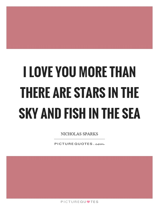 I love you more than there are stars in the sky and fish in the sea Picture Quote #1