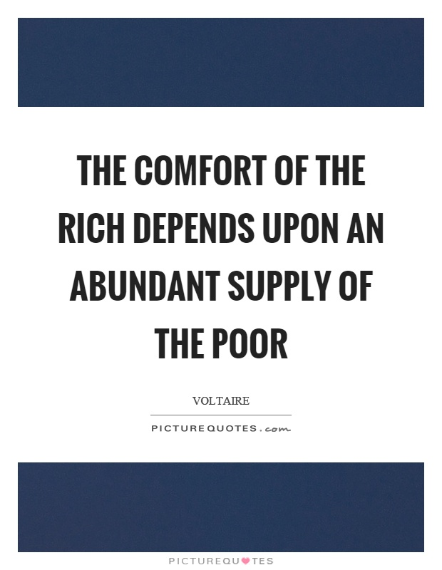 The comfort of the rich depends upon an abundant supply of the poor Picture Quote #1