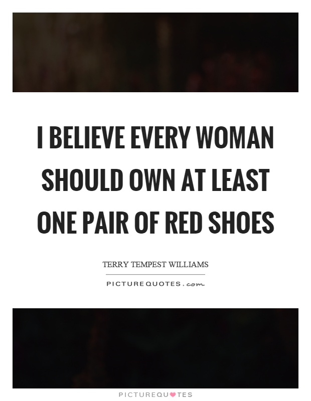 I believe every woman should own at least one pair of red shoes Picture Quote #1