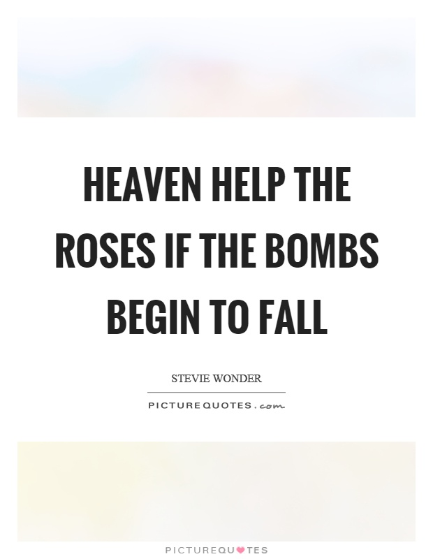 Heaven help the roses if the bombs begin to fall Picture Quote #1