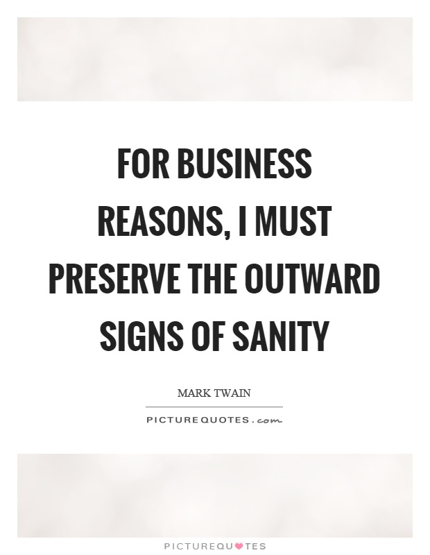 For business reasons, I must preserve the outward signs of sanity Picture Quote #1