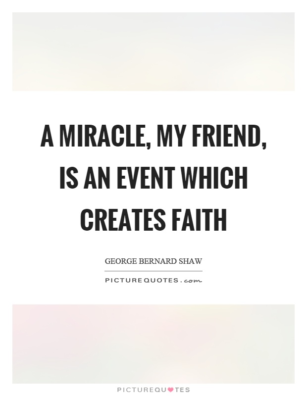 A miracle, my friend, is an event which creates faith Picture Quote #1