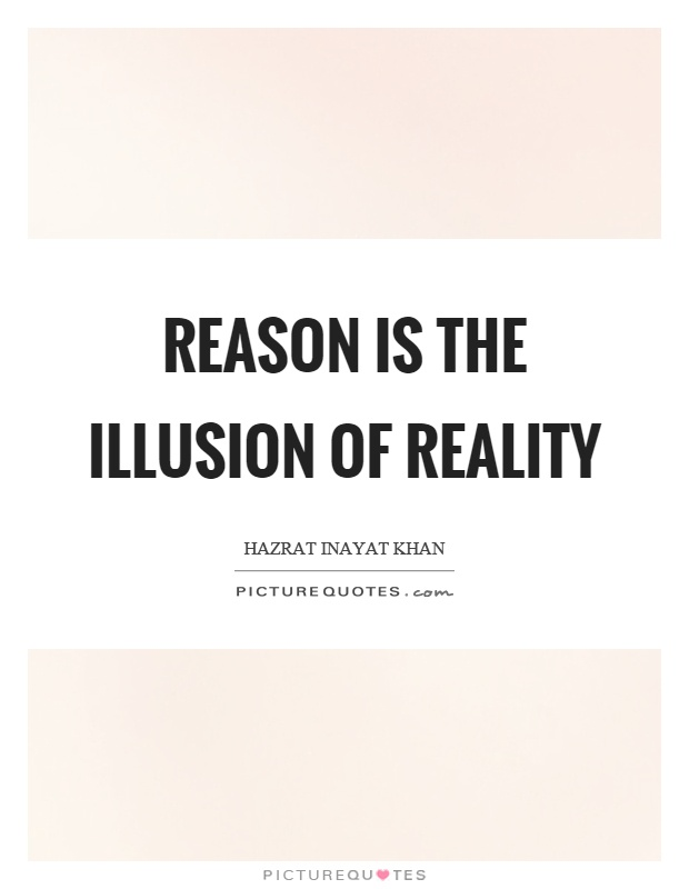 Reason is the illusion of reality Picture Quote #1