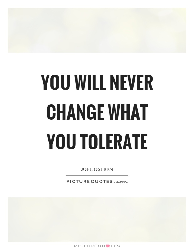 You will never change what you tolerate Picture Quote #1