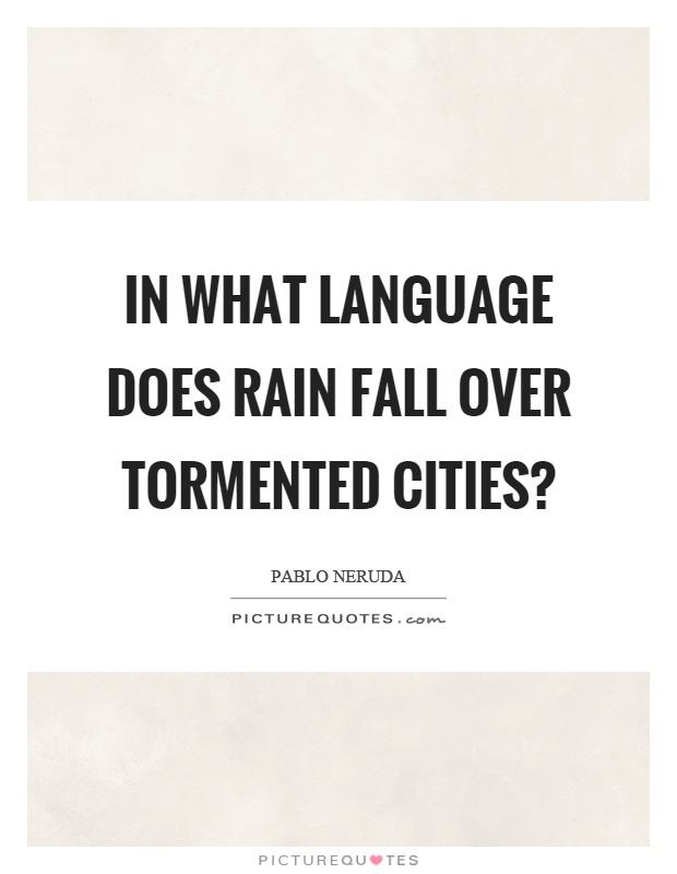 In what language does rain fall over tormented cities? Picture Quote #1