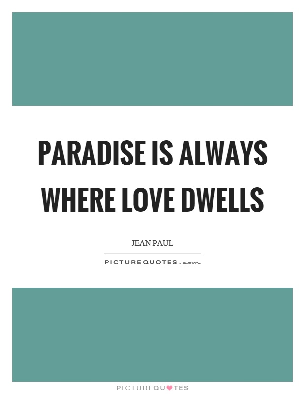 Paradise is always where love dwells Picture Quote #1