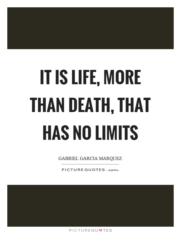 It is life, more than death, that has no limits Picture Quote #1