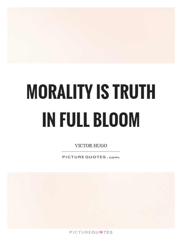 Morality is truth in full bloom Picture Quote #1
