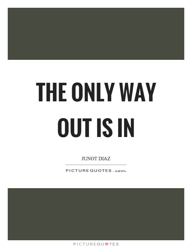 The only way out is in Picture Quote #1