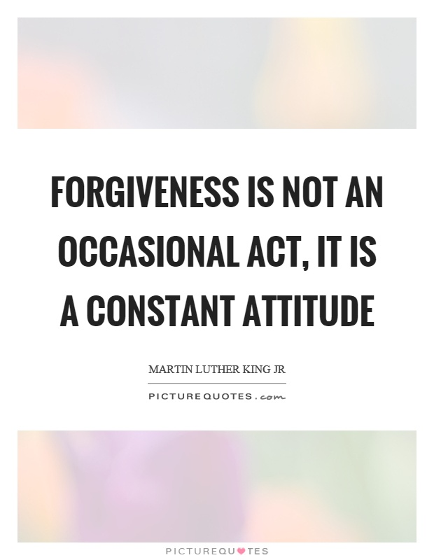 Forgiveness is not an occasional act, it is a constant attitude Picture Quote #1