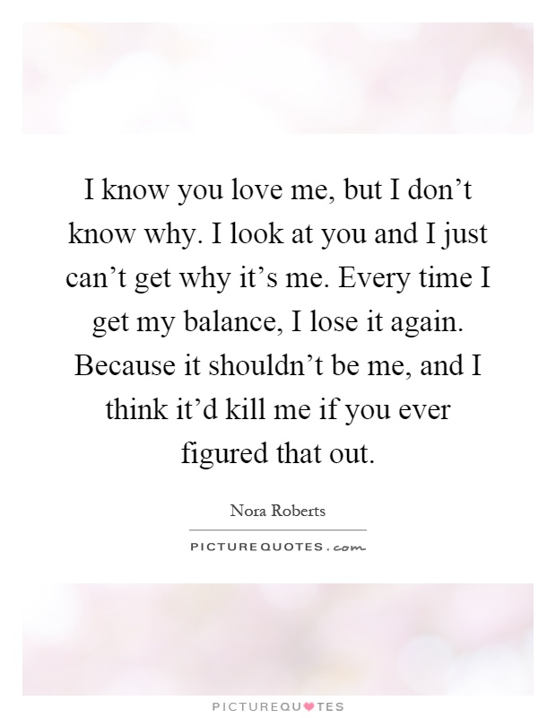 I Know I Love You Quotes : You Know You Love Me Quotes I know you love me quotes & sayings i know ...